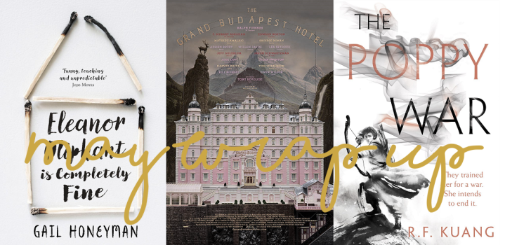 May Wrap Up: Eleanor Oliphant, Poppy War and Grand Budapest Hotel