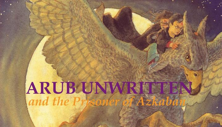 Arub Unwritten and The Prisoner ofAzkaban